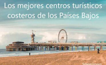 Los mejores centros turísticos costeros de los Países Bajos