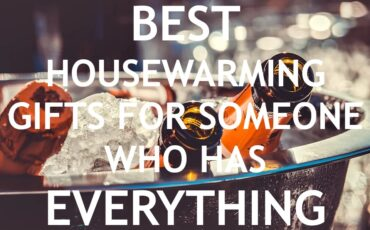 best housewarming gifts for someone who has everything
