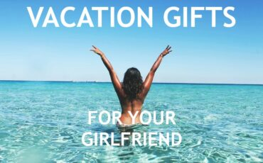 best vacation gifts for your girlfriend